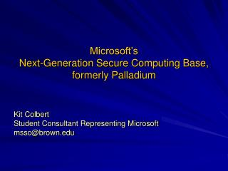 Microsoft�s Next-Generation Secure Computing Base, formerly Palladium