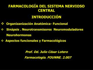 FARMACOLOGÍA DEL SISTEMA NERVIOSO CENTRAL INTRODUCCIÓN Organizanización Anatómica- Funcional