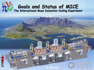 Goals and Status of MICE The International  Muon  Ionization Cooling Experiment
