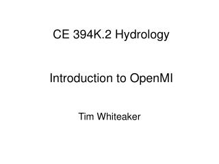 CE 394K.2 Hydrology Introduction to OpenMI