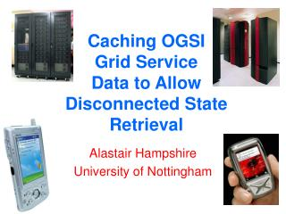 Caching OGSI  Grid Service  Data to Allow Disconnected State Retrieval