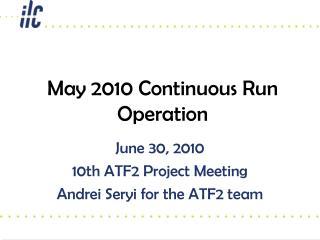 May 2010 Continuous Run Operation