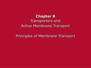 Chapter 8 Transporters and  Active Membrane Transport Principles of Membrane Transport