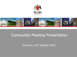 Community Meeting Presentation Port Erin, 23 rd  October 2012