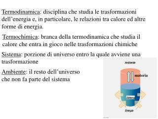 Sistema : porzione di universo entro la quale avviene una trasformazione