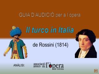 GUIA D'AUDICIÓ per a l'òpera Il turco  in  Italia  de  Rossini  (1814)
