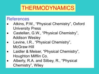 References � Atkins, P.W., �Physical Chemistry�, Oxford       University Press