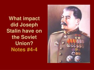 What impact did Joseph Stalin have on the Soviet Union?  Notes #4-4
