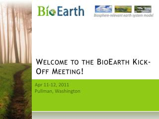 Welcome to the  BioEarth  Kick-Off Meeting!