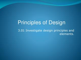 3.01 Investigate design principles and elements.