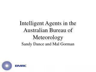 Intelligent Agents in the Australian Bureau of Meteorology