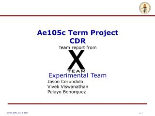 Ae105c Term Project CDR Team report from Experimental Team Jason Cerundolo