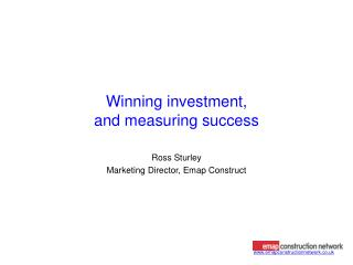 Winning investment,  and measuring success
