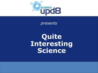Quite Interesting Science