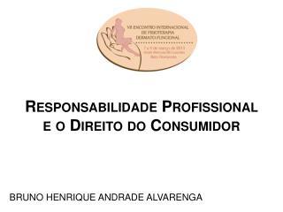 Responsabilidade Profissional  e o Direito do Consumidor