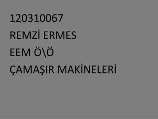 120310067 REMZİ ERMES EEM Ö\Ö ÇAMAŞIR MAKİNELERİ