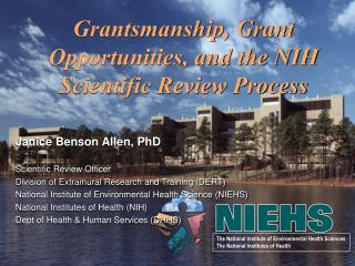 Grantsmanship, Grant Opportunities, and the NIH Scientific Review Process Janice Benson Allen, PhD
