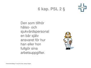 6 kap. PSL 2 §