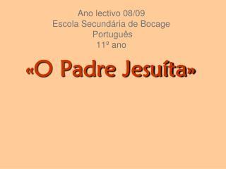 Ano lectivo 08/09 Escola Secundária de Bocage  Português 11º ano