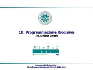 10. Programmazione Ricorsiva Ing.  Simona Colucci