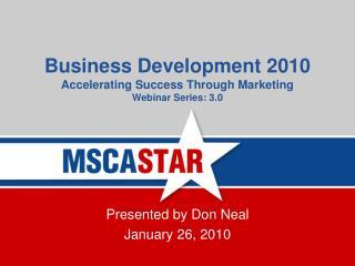 Business Development 2010 Accelerating Success Through Marketing Webinar Series: 3.0