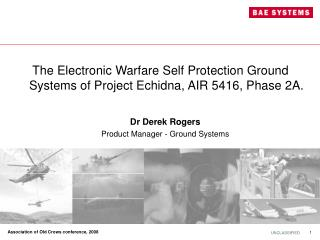 The Electronic Warfare Self Protection Ground Systems of Project Echidna, AIR 5416, Phase 2A.