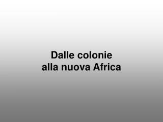 Dalle colonie alla nuova Africa