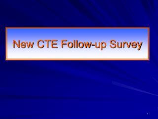 New CTE Follow-up Survey
