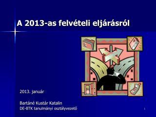 2013. január Bartáné Kustár Katalin DE-BTK tanulmányi osztályvezető