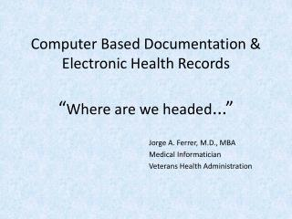 "Computer Based Documentation & Electronic Health Records "" Where are we headed ..."""