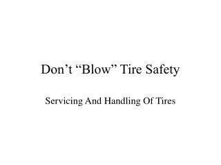 "Don't ""Blow"" Tire Safety"