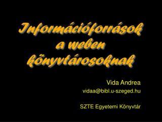 Vida Andrea vidaa@bibl.u-szeged.hu SZTE Egyetemi Könyvtár