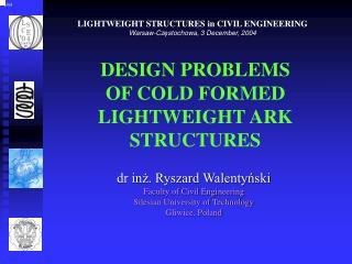 DESIGN PROBLEMS  OF COLD FORMED LIGHTWEIGHT ARK STRUCTURES