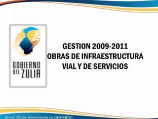 GESTION 2009-2011 OBRAS DE INFRAESTRUCTURA  VIAL Y DE SERVICIOS