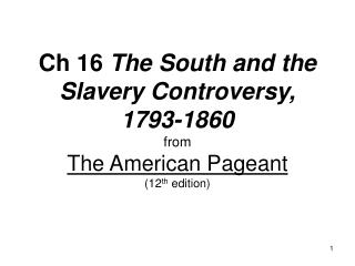 Ch 16  The South and the Slavery Controversy, 1793-1860 from The American Pageant (12 th  edition)
