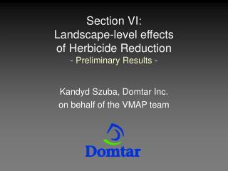 Section VI: Landscape-level effects  of Herbicide Reduction -  Preliminary Results  -