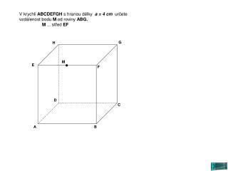 V krychli  ABCDEFGH  s hranou délky   a = 4 cm   určete vzdálenost bodu  M  od roviny  ABG.