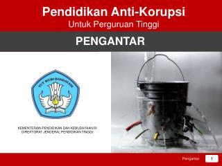 Pendidikan  Anti- Korupsi Untuk Perguruan Tinggi