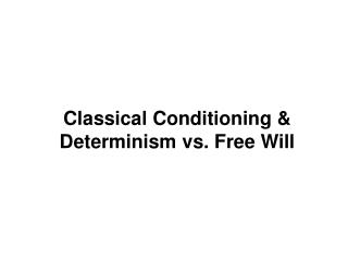 Classical Conditioning & Determinism vs. Free Will