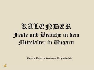 KALENDER Feste  und  Bräuche  in dem  Mittelalter  in  Ungarn