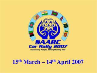 15 th  March – 14 th  April 2007