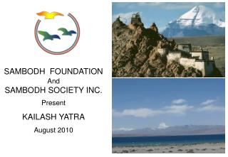 SAMBODH  FOUNDATION And SAMBODH SOCIETY INC. Present KAILASH YATRA August 2010