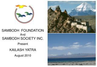SAMBODH  FOUNDATION And SAMBODH SOCIETY INC. Present KAILASH YATRA August 2010