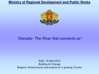 Ministry of Regional Development and Public Works �Danube- The River that connects us�