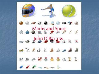 Maths and Sport John D Barrow
