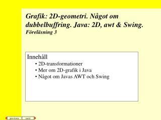 Grafik: 2D-geometri. Något om dubbelbuffring. Java: 2D, awt & Swing. Föreläsning 3
