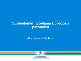 Suomalainen työelämä Euroopan parhaaksi