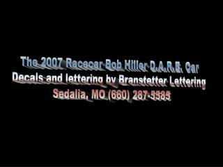 The 2007 Racecar Bob Hiller D.A.R.E. Car Decals and lettering by Branstetter Lettering