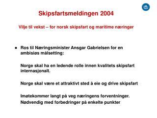 Skipsfartsmeldingen 2004  Vilje til vekst   for norsk skipsfart og maritime n ringer