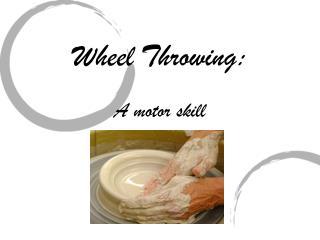 Wheel Throwing: